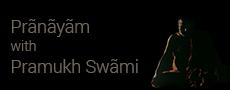 Prãnãyãm with Pramukh Swãmi